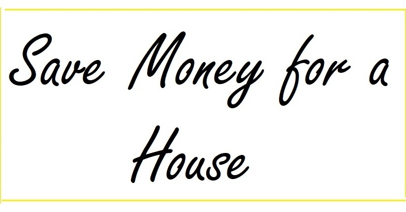 How To Save Money for a House : Out of The Box Steps