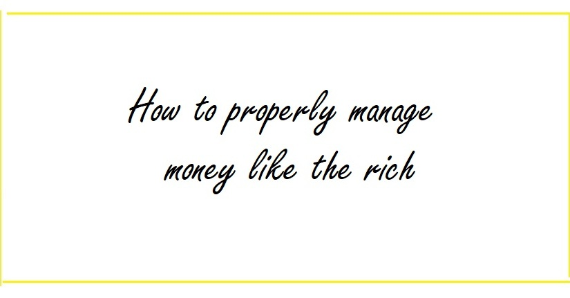 How to Properly Manage Your Money Like the Rich