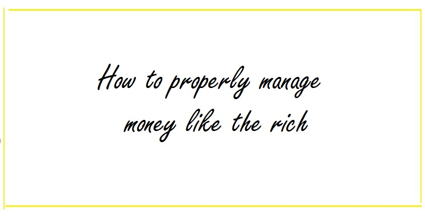 How to properly manage money like the rich