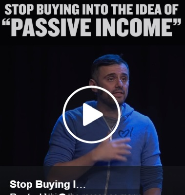 Passive Income: stop buying into the idea By Gary Vaynerchuk