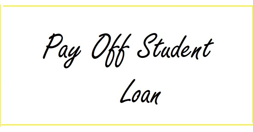 How To Pay Off Student Loan : Useful tips